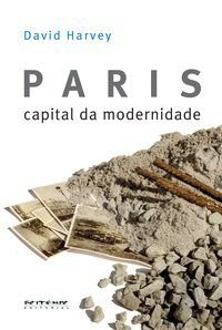 PARIS, CAPITAL DA MODERNIDADE - HARVEY, DAVID