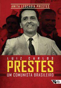 LUIZ CARLOS PRESTES - PRESTES, ANITA LEOCADIA
