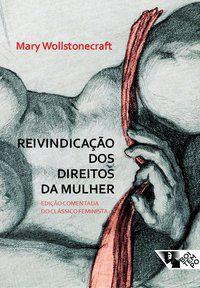 REIVINDICAÇÃO DOS DIREITOS DA MULHER - WOLLSTONECRAFT, MARY
