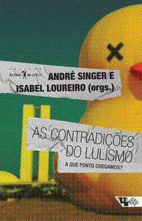 AS CONTRADIÇÕES DO LULISMO - BRAGA, RUY