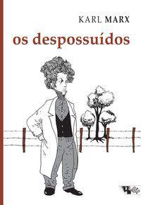 OS DESPOSSUÍDOS - MARX, KARL