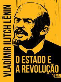 O ESTADO E A REVOLUÇÃO - LÊNIN, VLADÍMIR