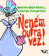 NENÉM OUTRA VEZ! - KEHL, MARIA RITA