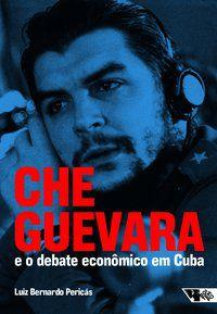 CHE GUEVARA E O DEBATE ECONÔMICO EM CUBA - PERICÁS, LUIZ BERNARDO