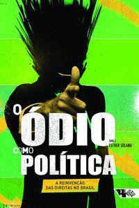 O ÓDIO COMO POLÍTICA - MIGUEL, LUIS FELIPE