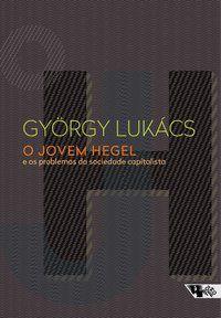 O JOVEM HEGEL - LUKÁCS, GYÖRGY