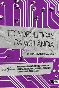 TECNOPOLÍTICAS DA VIGILÂNCIA - BRUNO, FERNANDA