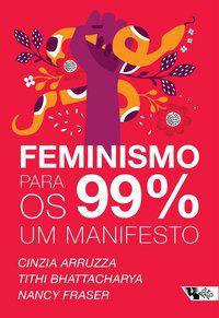 FEMINISMO PARA OS 99%: UM MANIFESTO - ARRUZZA, CINZIA