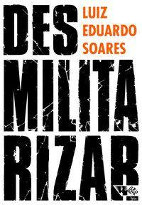 DESMILITARIZAR - SOARES, LUIZ EDUARDO