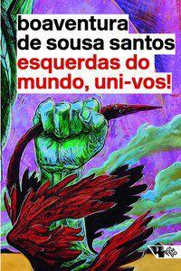 ESQUERDAS DO MUNDO, UNI-VOS! - DE SOUSA SANTOS, BOAVENTURA