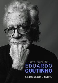 SETE FACES DE EDUARDO COUTINHO - MATTOS, CARLOS ALBERTO