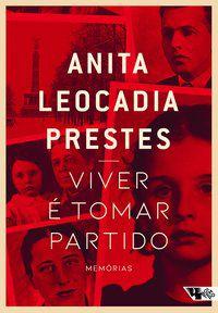 VIVER É TOMAR PARTIDO - LEOCADIA PRESTES, ANITA