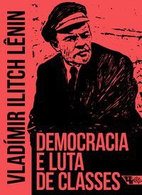 DEMOCRACIA E LUTA DE CLASSES - LÊNIN, VLADÍMIR
