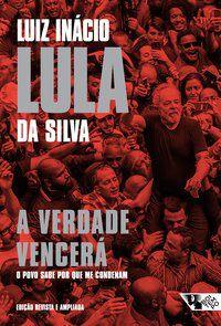 A VERDADE VENCERÁ 2ª EDIÇÃO - DA SILVA, LUIZ INÁCIO LULA