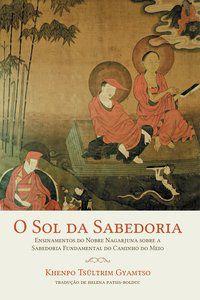 O SOL DA SABEDORIA - Gyamtso, Khenpo Tsültrim
