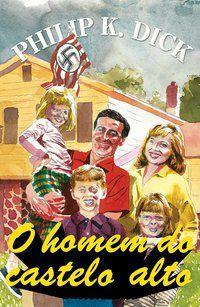 O HOMEM DO CASTELO ALTO - DICK, PHILIP K.