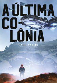 A ÚLTIMA COLÔNIA - VOL. 3 - SCALZI, JOHN