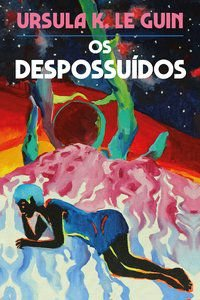 OS DESPOSSUÍDOS - K. LE GUIN, URSULA