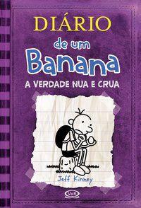 DIÁRIO DE UM BANANA 5: A VERDADE NUA E CRUA - KINNEY, JEFF