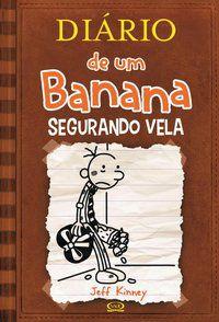 DIÁRIO DE UM BANANA 7: SEGURANDO VELA - KINNEY, JEFF