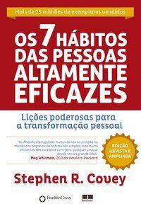 OS 7 HÁBITOS DAS PESSOAS ALTAMENTE EFICAZES - COVEY, STEPHEN R.