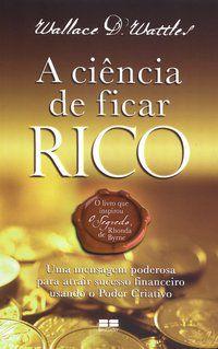 A CIÊNCIA DE FICAR RICO - WATTLES, WALLACE D.