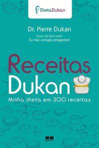 RECEITAS DUKAN: MINHA DIETA EM 300 RECEITAS - DUKAN, PIERRE