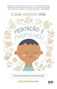 O GUIA HEADSPACE PARA MEDITAÇÃO E MINDFULNESS - PUDDICOMBE, ANDY