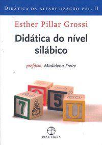 DIDÁTICA DO NÍVEL SILÁBICO (VOL. 2 DIDÁTICA DA ALFABETIZAÇÃO) - GROSSI, ESTHER PILLAR
