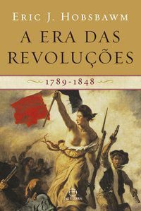 A ERA DAS REVOLUÇÕES - HOBSBAWM, ERIC J.