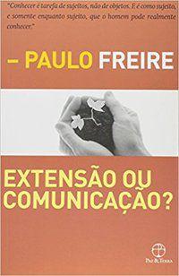EXTENSÃO OU COMUNICAÇÃO? - FREIRE, PAULO