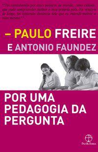 POR UMA PEDAGOGIA DA PERGUNTA - FREIRE, PAULO
