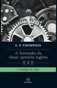 FORMAÇÃO DA CLASSE OPERÁRIA INGLESA, A - VOL. 2 - THOMPSON, E. P.