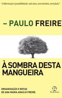 À SOMBRA DESTA MANGUEIRA - FREIRE, PAULO