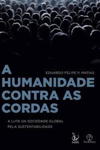 A HUMANIDADE CONTRA AS CORDAS: A LUTA DA SOCIEDADE GLOBAL PELA SUSTENTABILIDADE - MATIAS, EDUARDO FELIPE P.