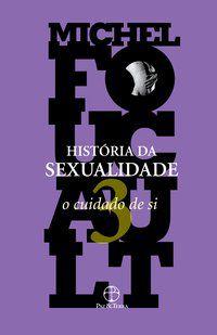 A HISTÓRIA DA SEXUALIDADE: O CUIDADO DE SI (VOL. 3) - FOUCAULT, MICHEL