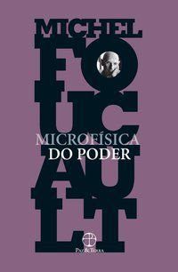 MICROFÍSICA DO PODER - FOUCAULT, MICHEL