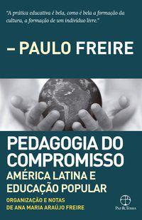 PEDAGOGIA DO COMPROMISSO: AMÉRICA LATINA E EDUCAÇÃO POPULAR - FREIRE, ANA MARIA ARAÚJO DE