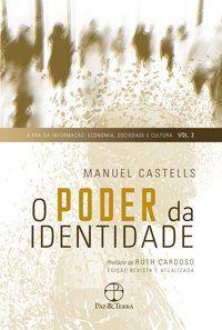 O PODER DA IDENTIDADE (VOL. 2 A ERA DA INFORMAÇÃO: ECONOMIA, SOCIEDADE E CULTURA) - VOL. 2 - CASTELLS, MANUEL