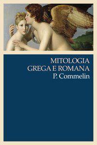 MITOLOGIA GREGA E ROMANA - COMMELIN, P.
