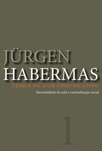 TEORIA DO AGIR COMUNICATIVO - VOL. 1 - HABERMAS, JURGEN