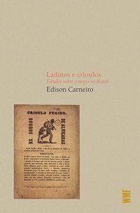 LADINOS E CRIOULOS - CARNEIRO, EDISON