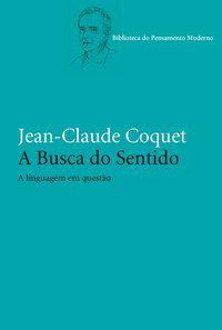 A BUSCA DO SENTIDO - COQUET, JEAN-CLAUDE