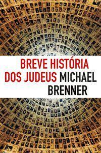 BREVE HISTÓRIA DOS JUDEUS - BRENNER, MICHAEL