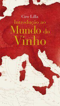 INTRODUÇÃO AO MUNDO DO VINHO - LILLA, CIRO