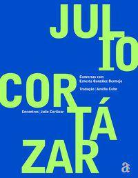 ENCONTROS: JULIO CORTAZAR - CORTÁZAR, JULIO