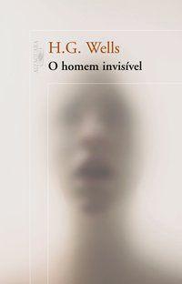 O HOMEM INVISÍVEL - WELLS, H.G.