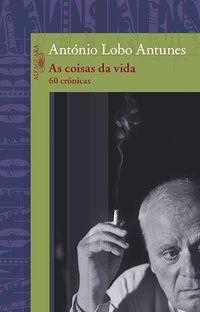 AS COISAS DA VIDA - ANTUNES, ANTÓNIO LOBO