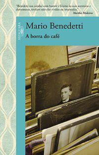 A BORRA DO CAFÉ - BENEDETTI, MARIO