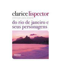 CRÔNICAS PARA JOVENS: DO RIO DE JANEIRO E SEUS PERSONAGENS - LISPECTOR, CLARICE